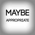 View MaybeAppropriate's Profile